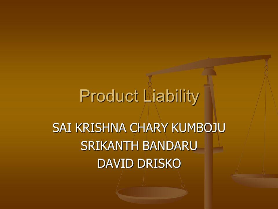 Product Liability SAI KRISHNA CHARY KUMBOJU SRIKANTH BANDARU DAVID DRISKO
