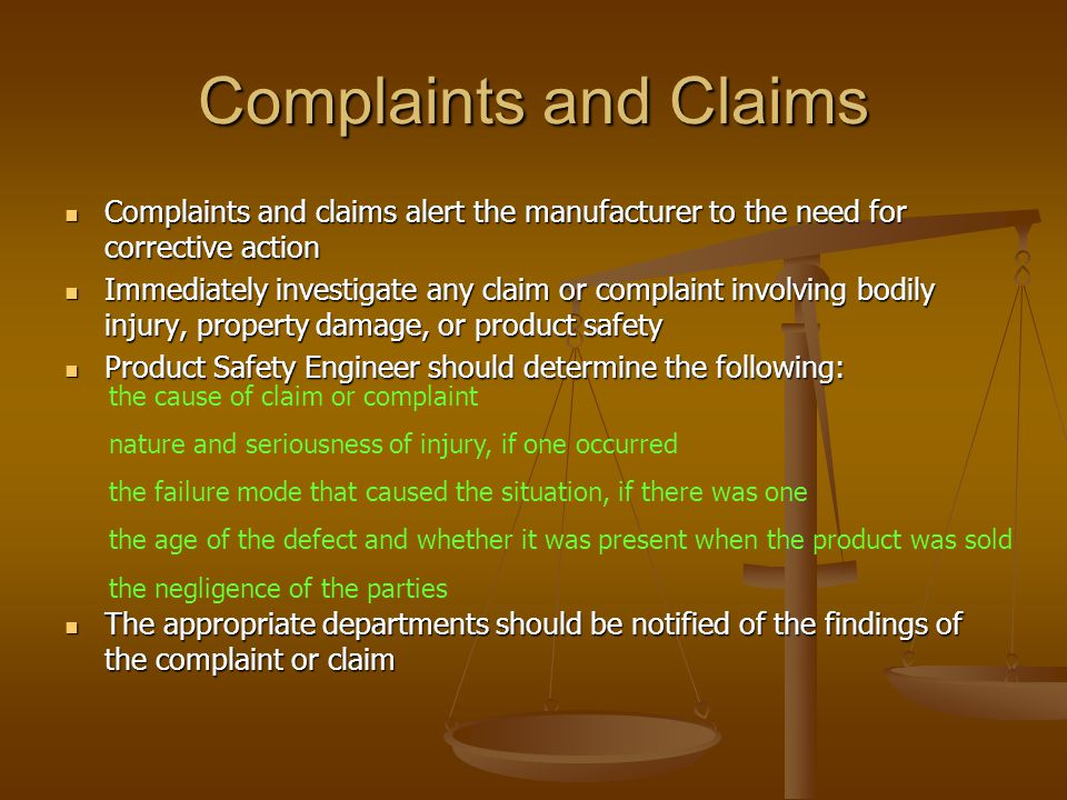 Complaints and Claims Complaints and claims alert the manufacturer to the need for corrective action Complaints and claims alert the manufacturer to t