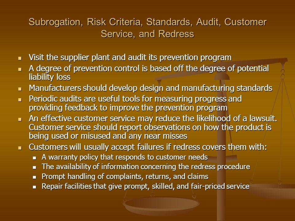 Subrogation, Risk Criteria, Standards, Audit, Customer Service, and Redress Visit the supplier plant and audit its prevention program Visit the suppli
