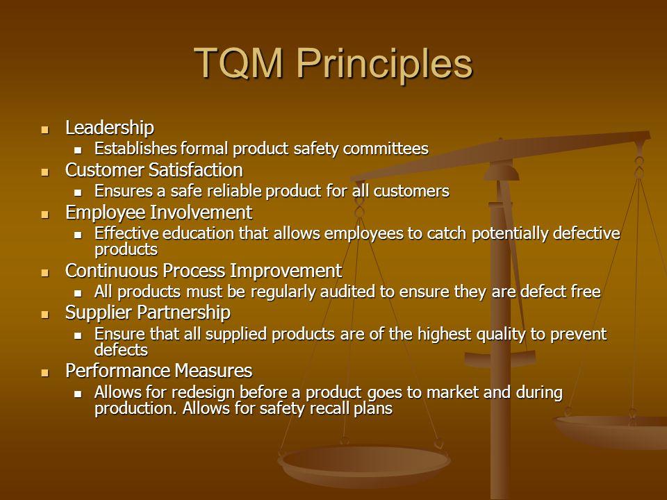 TQM Principles Leadership Leadership Establishes formal product safety committees Establishes formal product safety committees Customer Satisfaction C