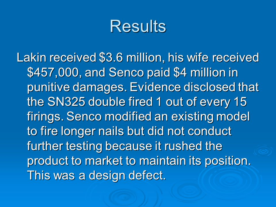 Results Lakin received $3.6 million, his wife received $457,000, and Senco paid $4 million in punitive damages. Evidence disclosed that the SN325 doub