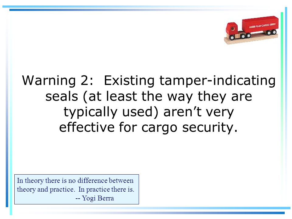 Warning 2: Existing tamper-indicating seals (at least the way they are typically used) aren't very effective for cargo security.