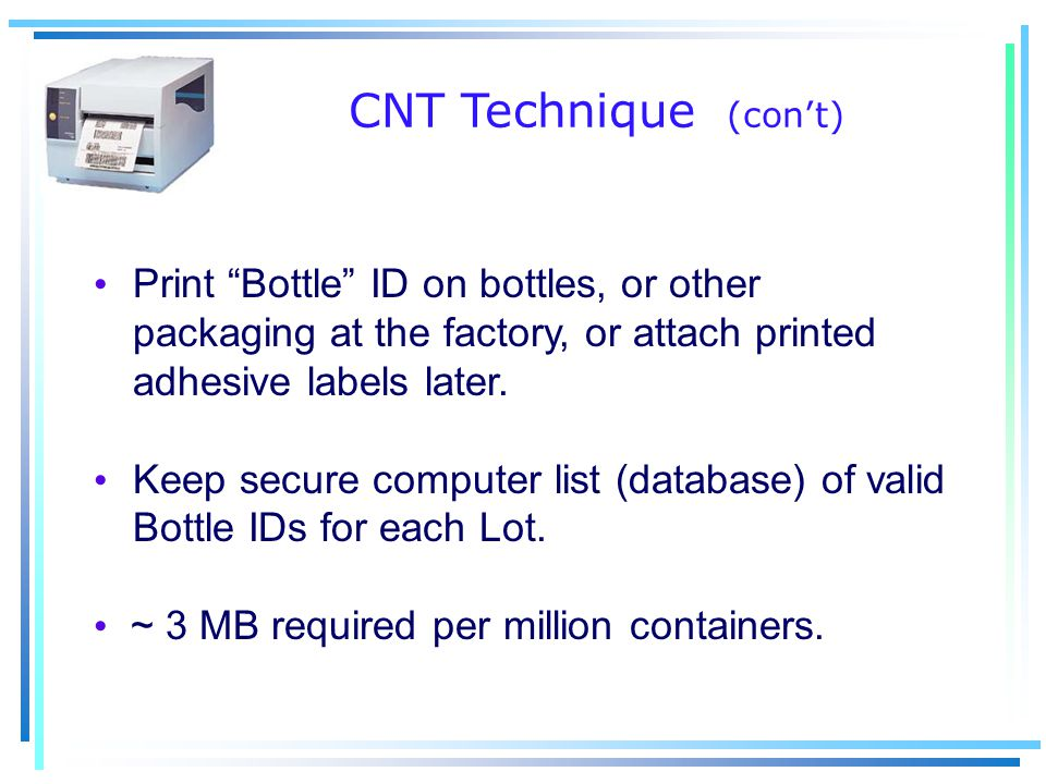 CNT Technique (con't) Print Bottle ID on bottles, or other packaging at the factory, or attach printed adhesive labels later.