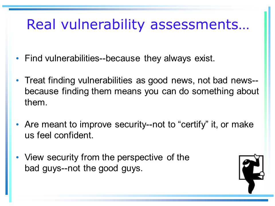 Real vulnerability assessments… Find vulnerabilities--because they always exist.