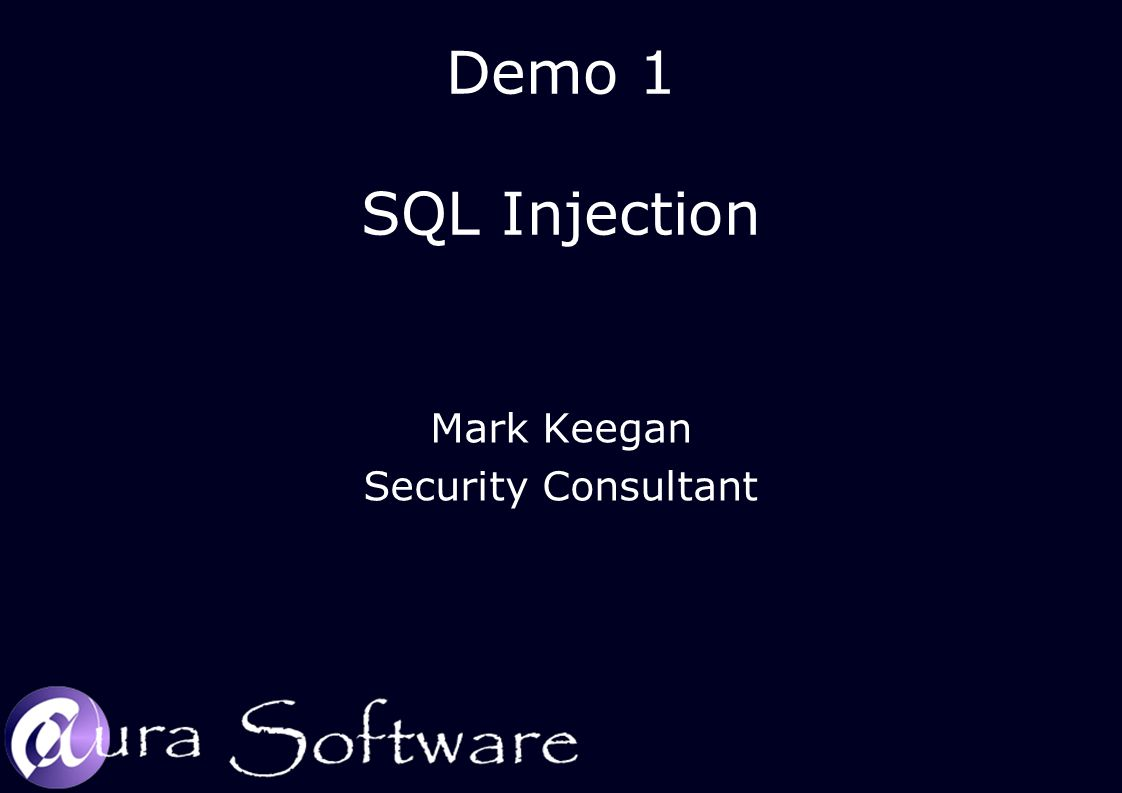 Demo 1 SQL Injection Mark Keegan Security Consultant