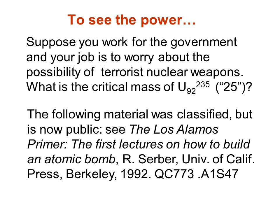 To see the power… Suppose you work for the government and your job is to worry about the possibility of terrorist nuclear weapons.