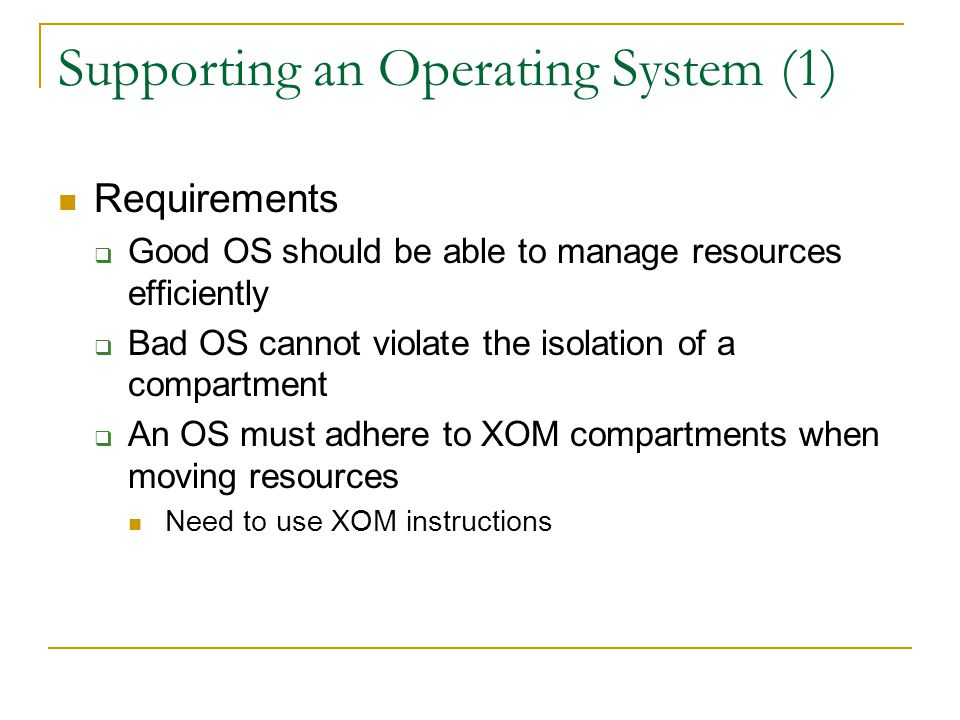 Supporting an Operating System (1) Requirements  Good OS should be able to manage resources efficiently  Bad OS cannot violate the isolation of a co