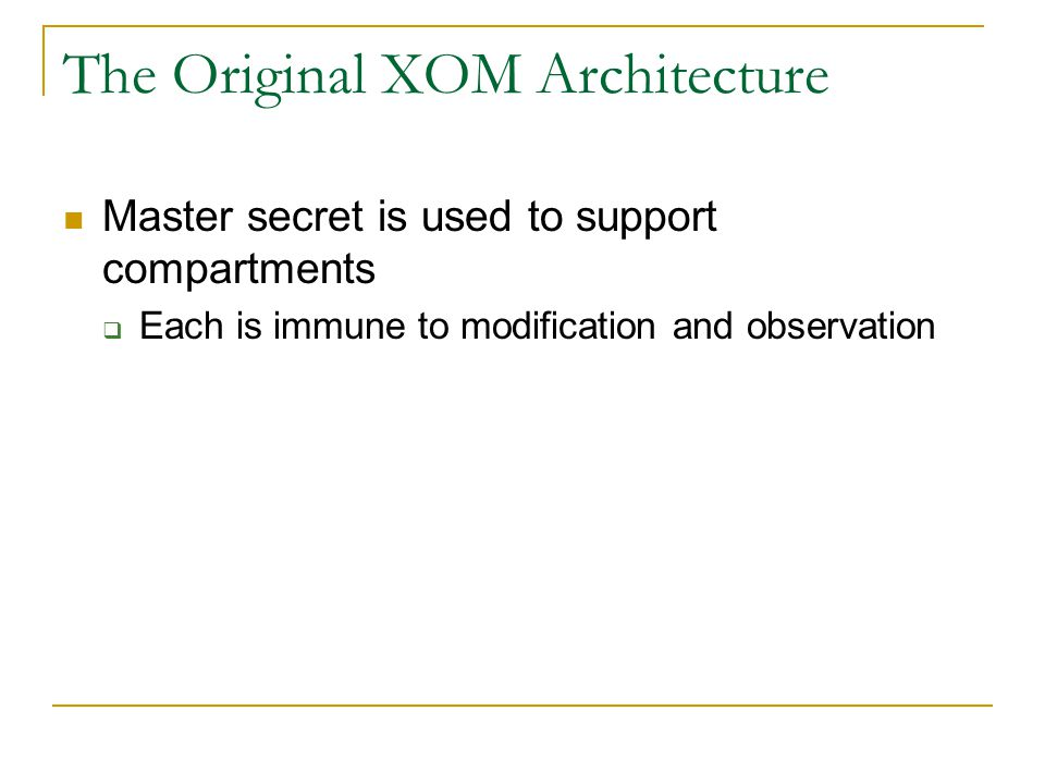 The Original XOM Architecture Master secret is used to support compartments  Each is immune to modification and observation
