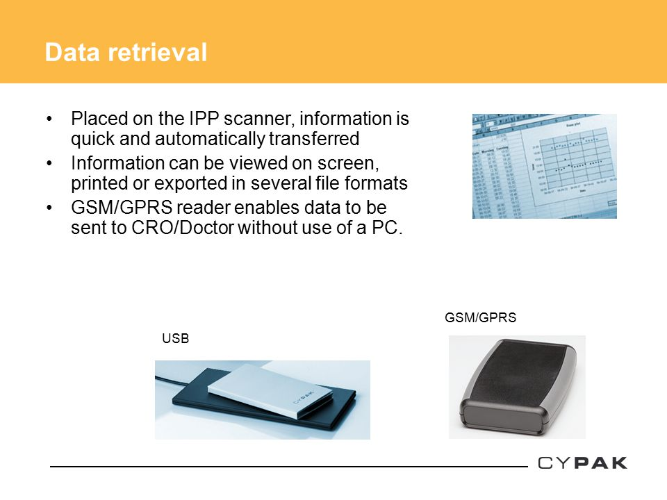 Placed on the IPP scanner, information is quick and automatically transferred Information can be viewed on screen, printed or exported in several file formats GSM/GPRS reader enables data to be sent to CRO/Doctor without use of a PC.