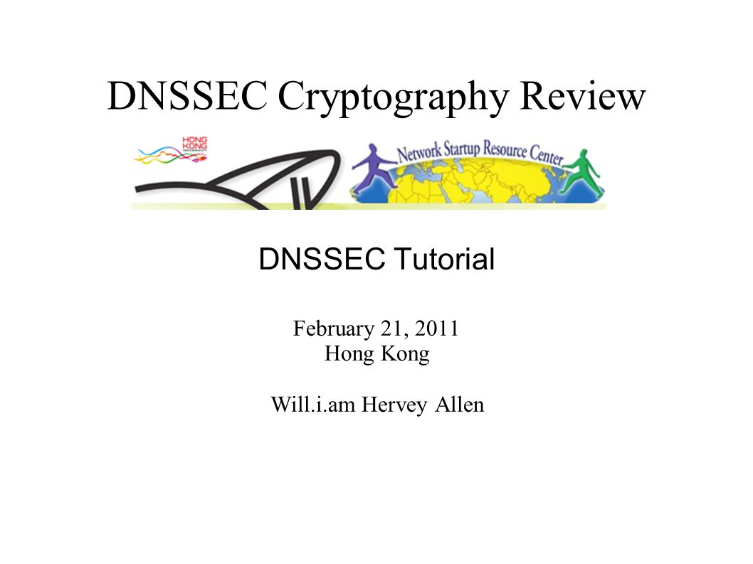 NSRC@APRICOT 2011 Hong Kong Chain of Trust – Securing the DNS 1.Data authenticity and integrity by signing DNS data with a private key.