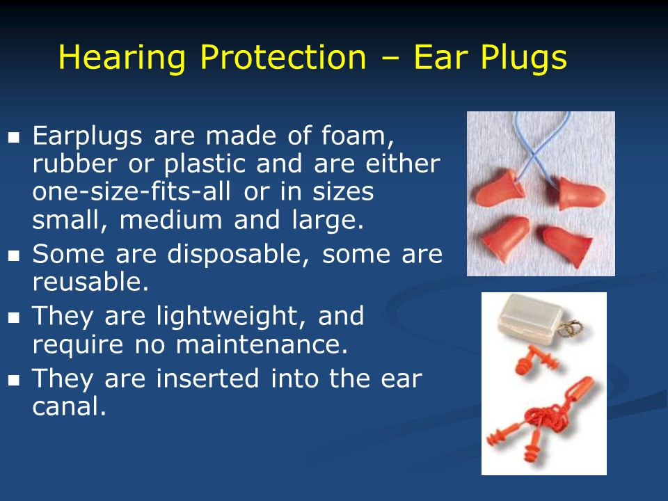 Earplugs are made of foam, rubber or plastic and are either one-size-fits-all or in sizes small, medium and large.