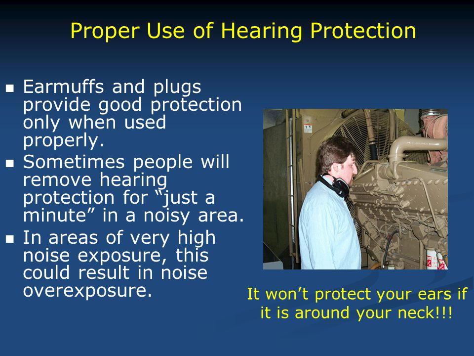 """Earmuffs and plugs provide good protection only when used properly. Sometimes people will remove hearing protection for """"just a minute"""" in a noisy are"""