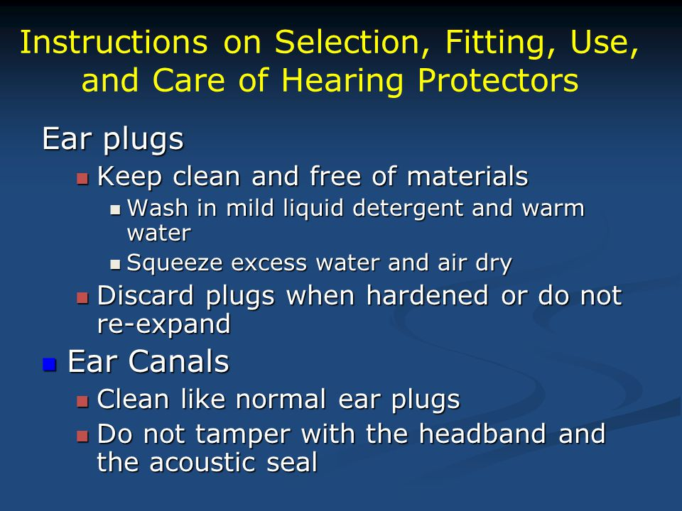 Instructions on Selection, Fitting, Use, and Care of Hearing Protectors Ear plugs Keep clean and free of materials Keep clean and free of materials Wa