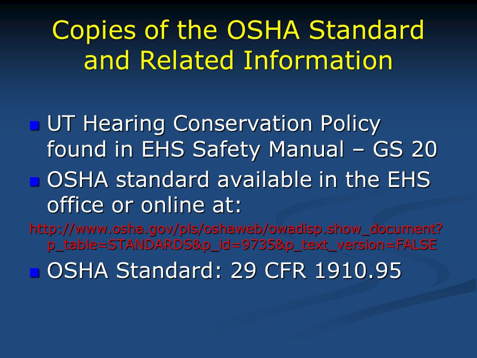 Copies of the OSHA Standard and Related Information UT Hearing Conservation Policy found in EHS Safety Manual – GS 20 UT Hearing Conservation Policy f