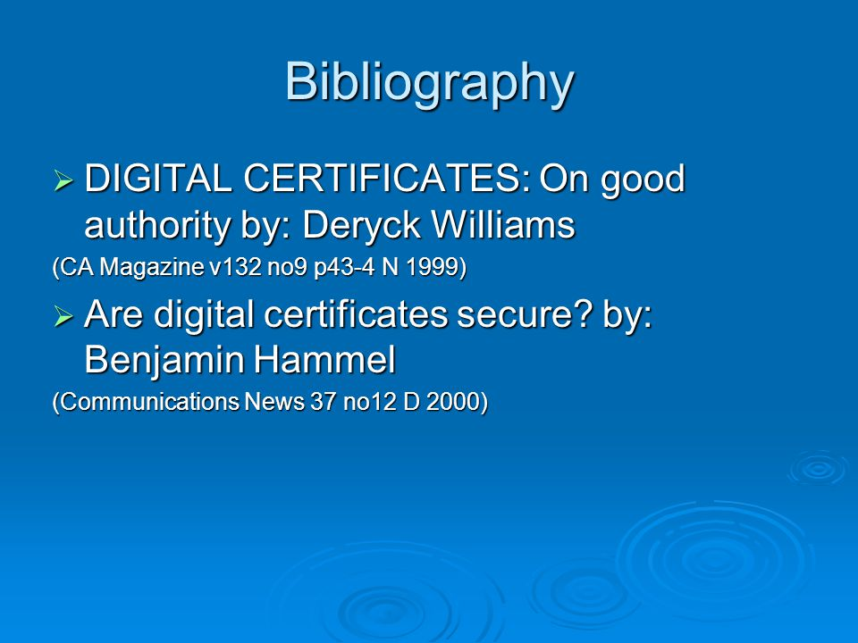  DIGITAL CERTIFICATES: On good authority by: Deryck Williams (CA Magazine v132 no9 p43-4 N 1999)  Are digital certificates secure.