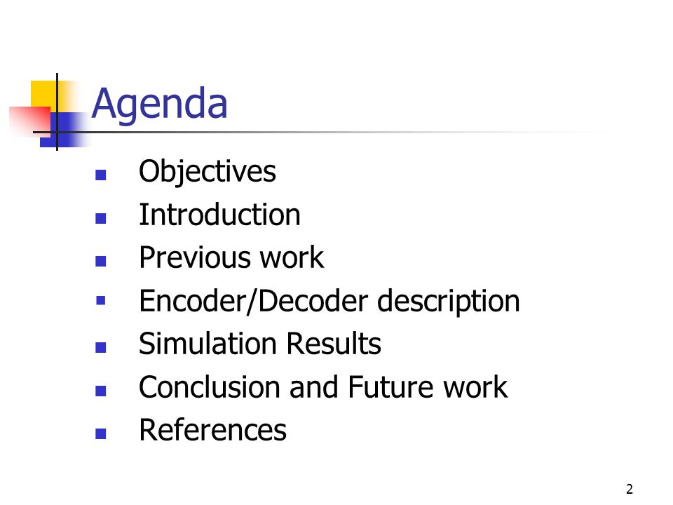 2 Agenda Objectives Introduction Previous work  Encoder/Decoder description Simulation Results Conclusion and Future work References