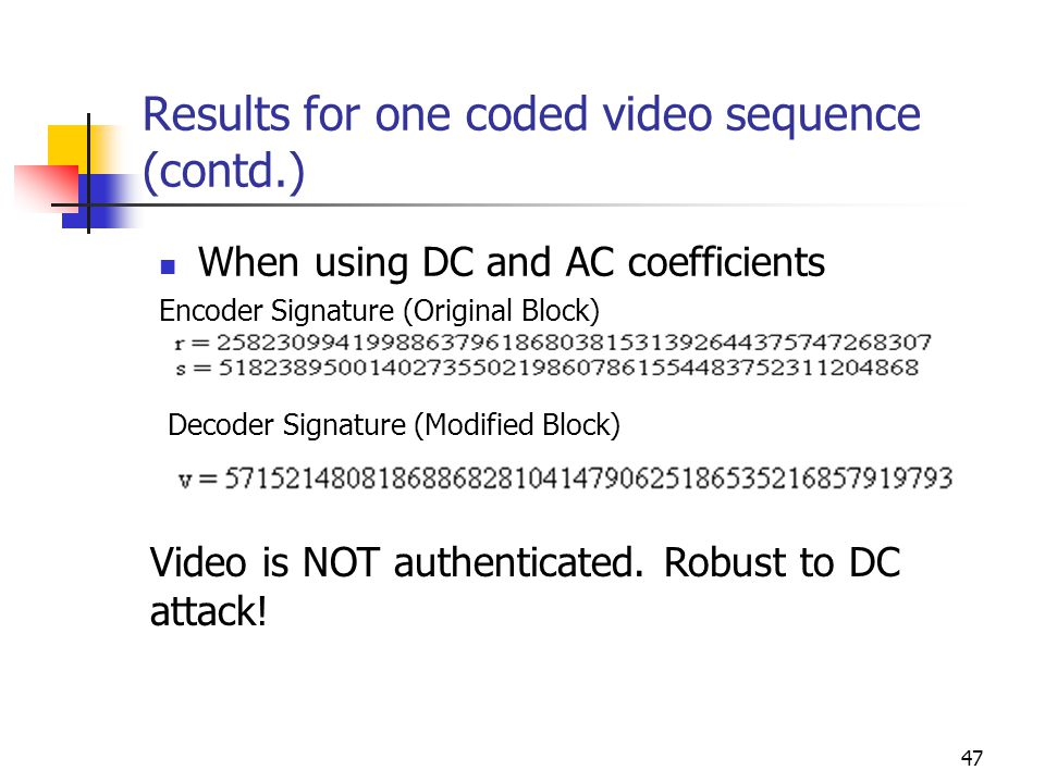 47 Results for one coded video sequence (contd.) When using DC and AC coefficients Encoder Signature (Original Block) Decoder Signature (Modified Bloc