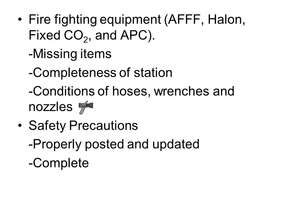 Fire fighting equipment (AFFF, Halon, Fixed CO 2, and APC).