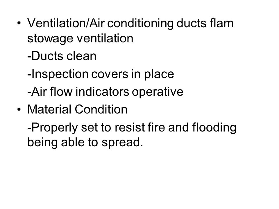Ventilation/Air conditioning ducts flam stowage ventilation -Ducts clean -Inspection covers in place -Air flow indicators operative Material Condition