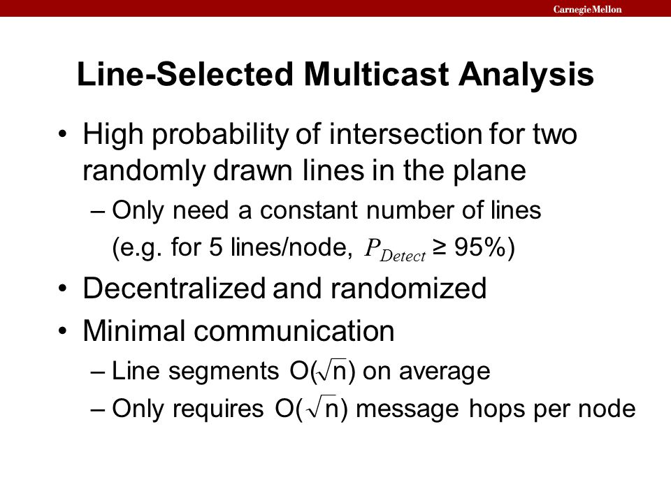 Line-Selected Multicast Analysis High probability of intersection for two randomly drawn lines in the plane –Only need a constant number of lines (e.g.