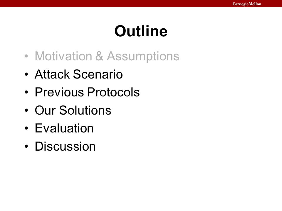 Outline Motivation & Assumptions Attack Scenario Previous Protocols Our Solutions Evaluation Discussion
