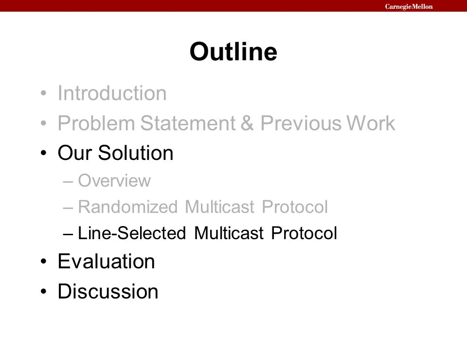 Outline Introduction Problem Statement & Previous Work Our Solution –Overview –Randomized Multicast Protocol –Line-Selected Multicast Protocol Evaluation Discussion