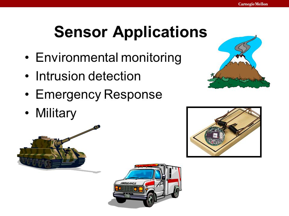 Sensor Applications Environmental monitoring Intrusion detection Emergency Response Military