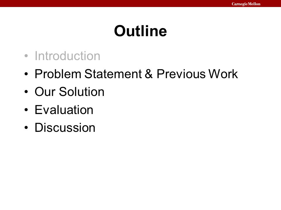 Outline Introduction Problem Statement & Previous Work Our Solution Evaluation Discussion
