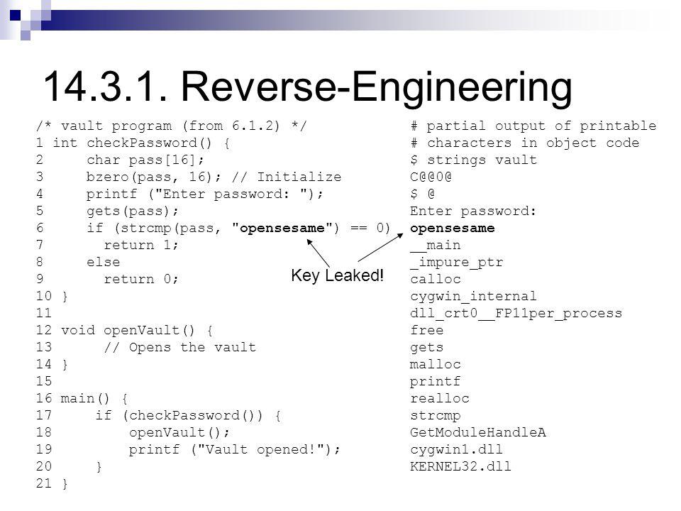 14.3.1. Reverse-Engineering /* vault program (from 6.1.2) */ 1 int checkPassword() { 2 char pass[16]; 3 bzero(pass, 16); // Initialize 4 printf (