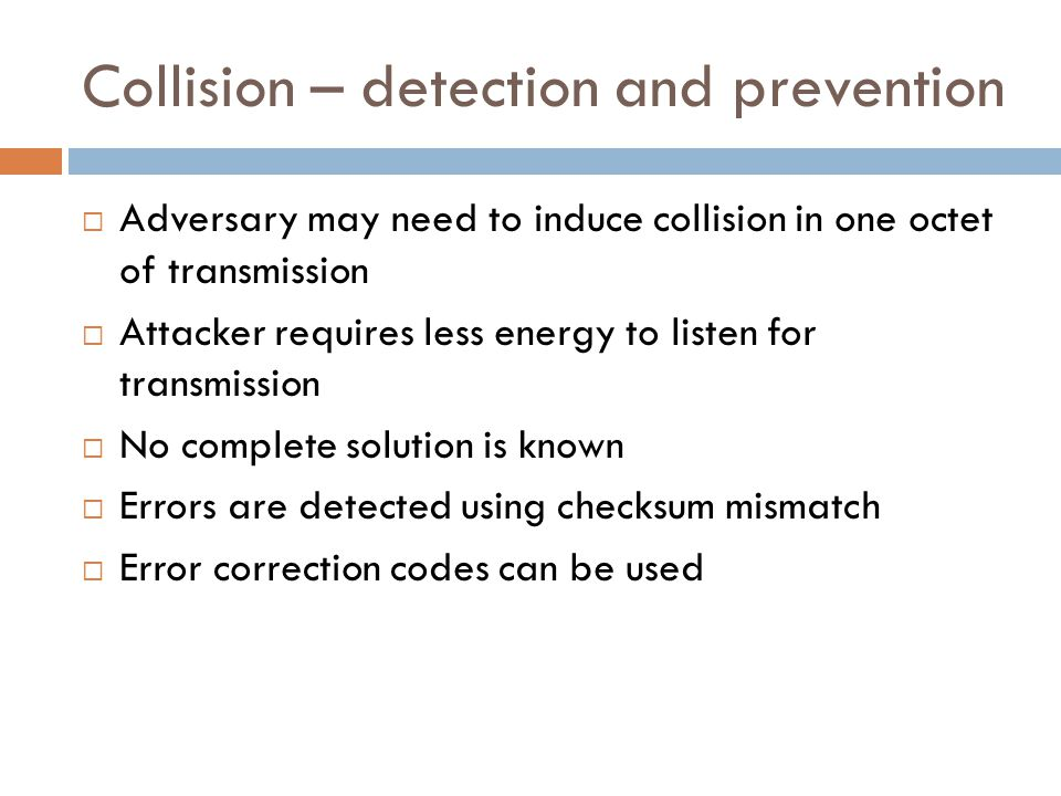 Collision – detection and prevention  Adversary may need to induce collision in one octet of transmission  Attacker requires less energy to listen f