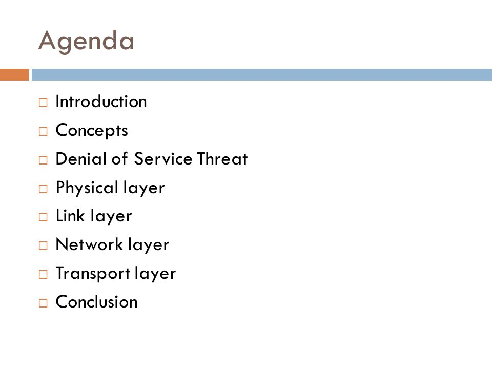 Agenda  Introduction  Concepts  Denial of Service Threat  Physical layer  Link layer  Network layer  Transport layer  Conclusion