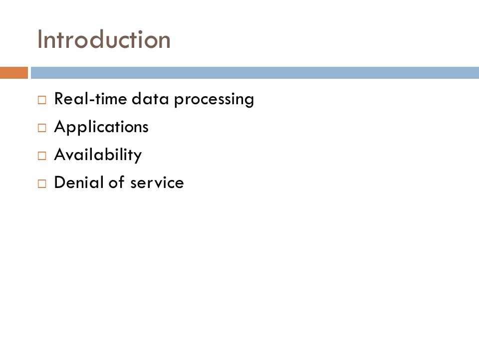 Introduction  Real-time data processing  Applications  Availability  Denial of service