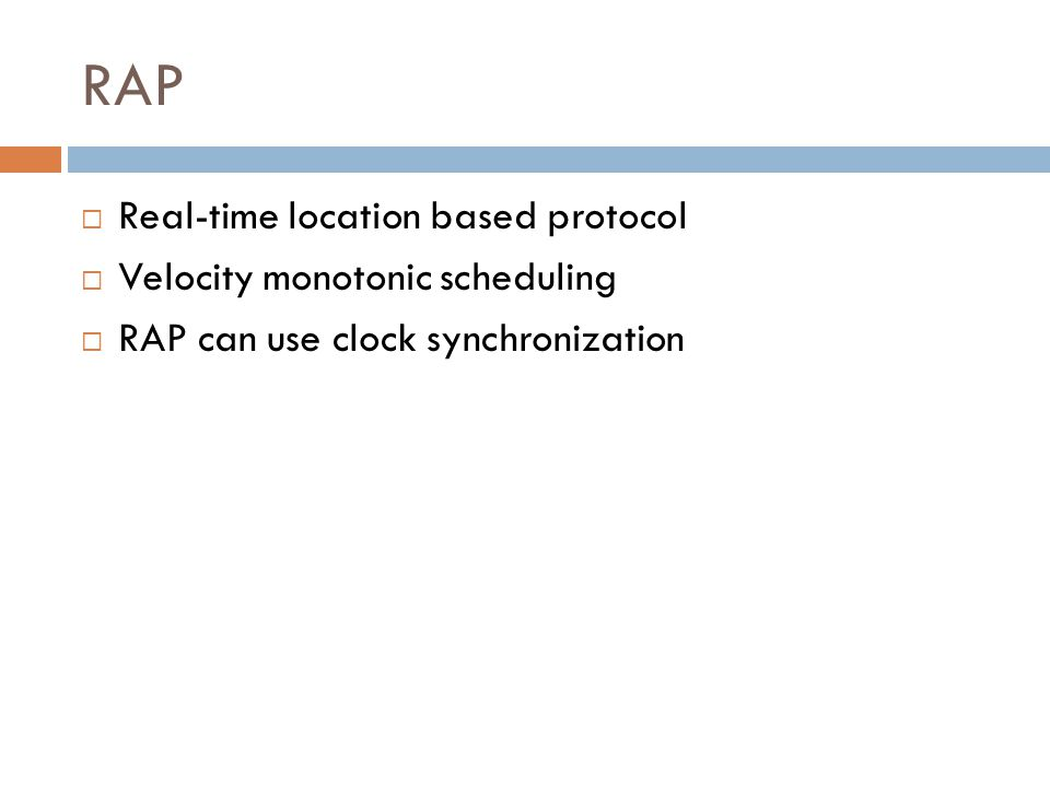RAP  Real-time location based protocol  Velocity monotonic scheduling  RAP can use clock synchronization