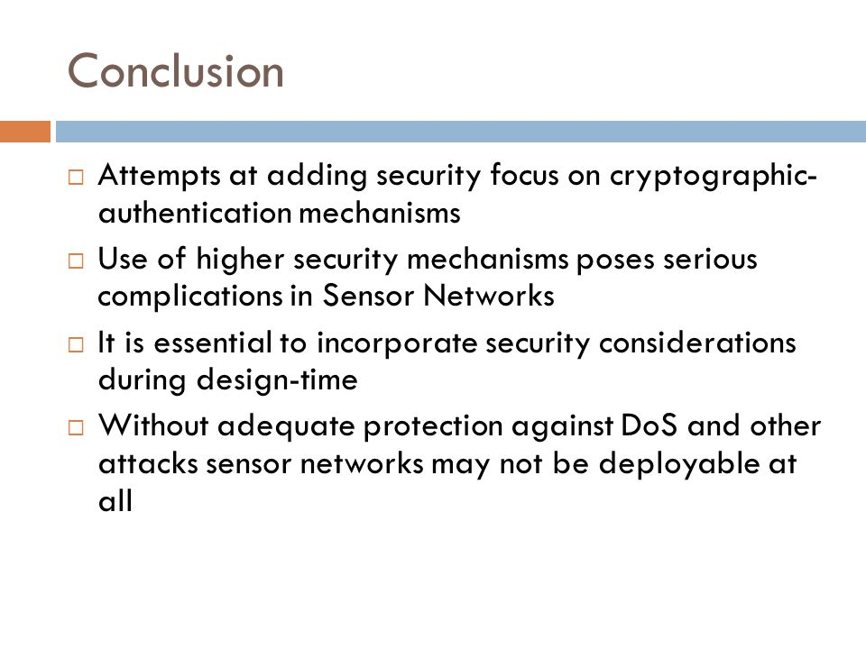 Conclusion  Attempts at adding security focus on cryptographic- authentication mechanisms  Use of higher security mechanisms poses serious complicat
