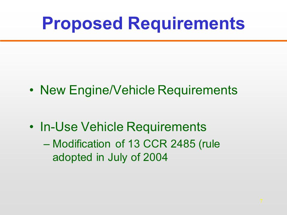 8 Proposed New Engine/Vehicle Requirements Applicability: –2008+ MY engines, GVWR > 14,000 lbs Proposed Requirement –Automatic idle shutdown system shuts down the engine after 5 minutes of idling tamper-resistant and non-programmable Optional Requirement –Certify engine to a NOx idling emission standard not to exceed 30 g/hour during all idling operations - (low and high engine idle speeds under load) –Affix a label to the outside of the vehicle cab indicating that the engine meets the standard