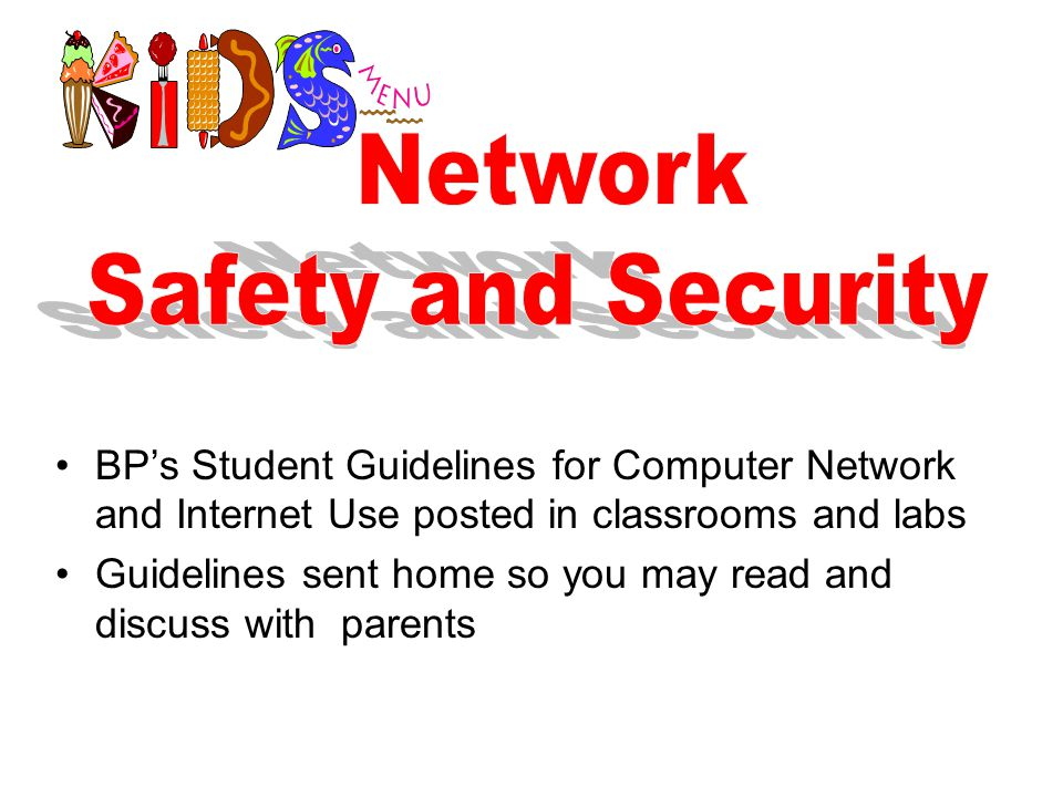 BP's Student Guidelines for Computer Network and Internet Use posted in classrooms and labs Guidelines sent home so you may read and discuss with parents