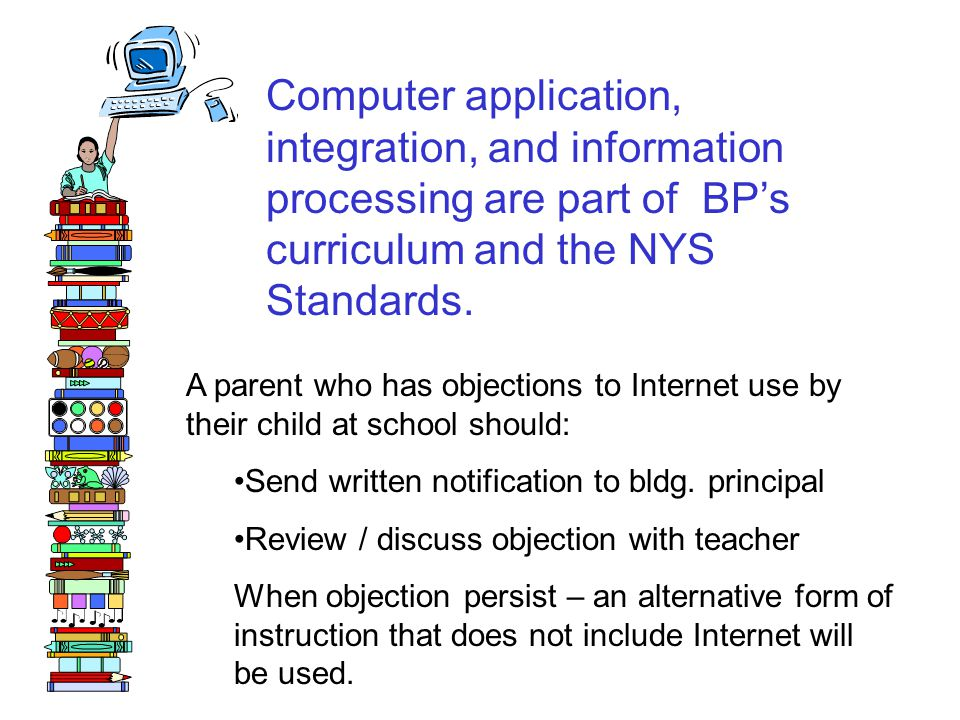 Computer application, integration, and information processing are part of BP's curriculum and the NYS Standards.
