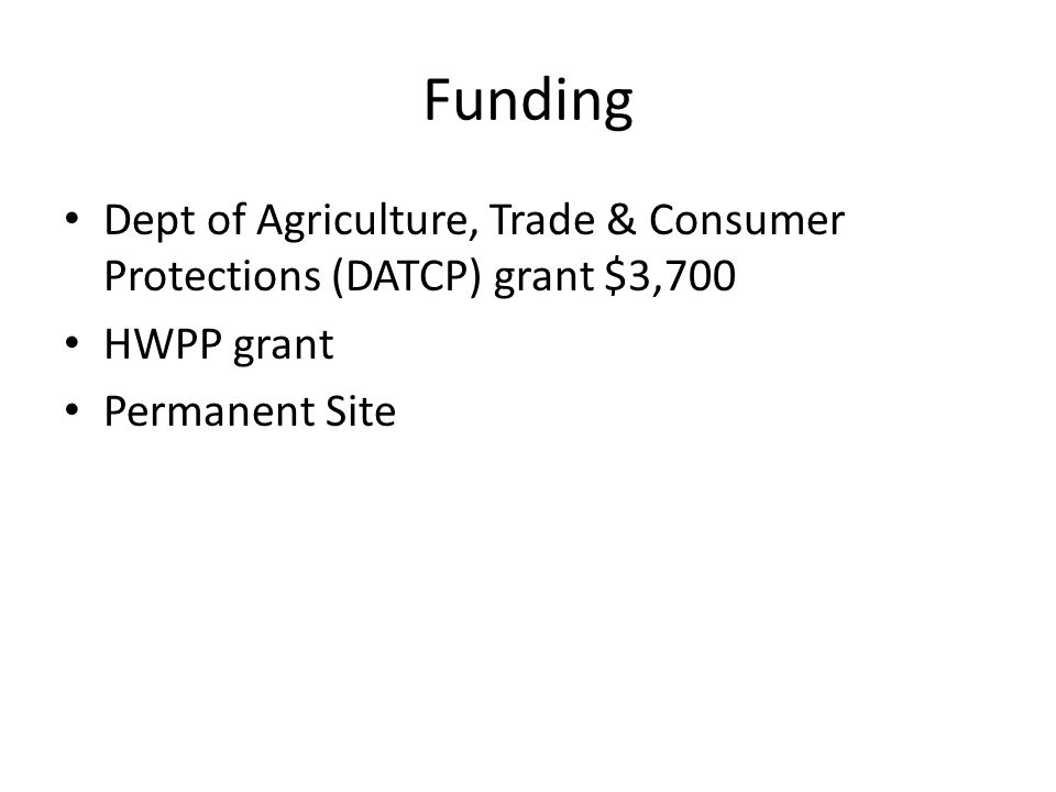 Funding Dept of Agriculture, Trade & Consumer Protections (DATCP) grant $3,700 HWPP grant Permanent Site