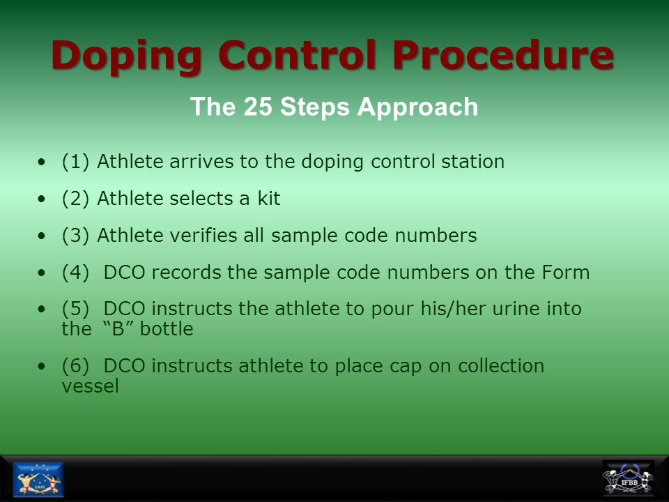 Doping Control Procedure (1) Athlete arrives to the doping control station (2) Athlete selects a kit (3) Athlete verifies all sample code numbers (4)