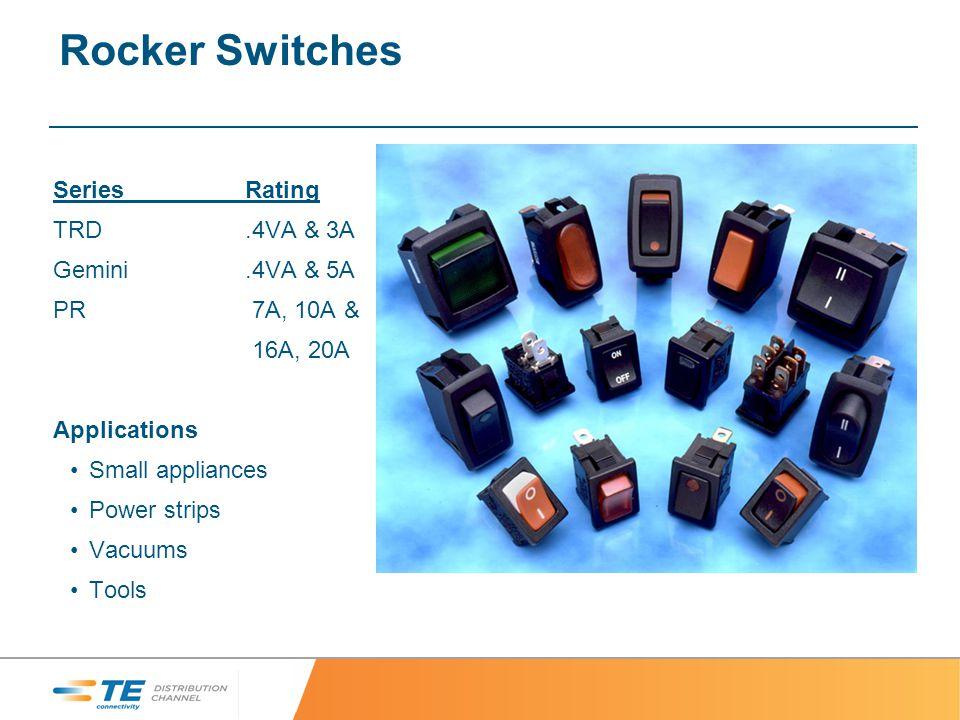Rocker Switches SeriesRating TRD.4VA & 3A Gemini.4VA & 5A PR 7A, 10A & 16A, 20A Applications Small appliances Power strips Vacuums Tools