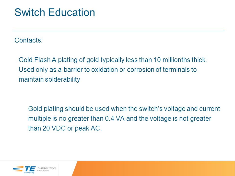Switch Education Contacts: Gold Flash A plating of gold typically less than 10 millionths thick.
