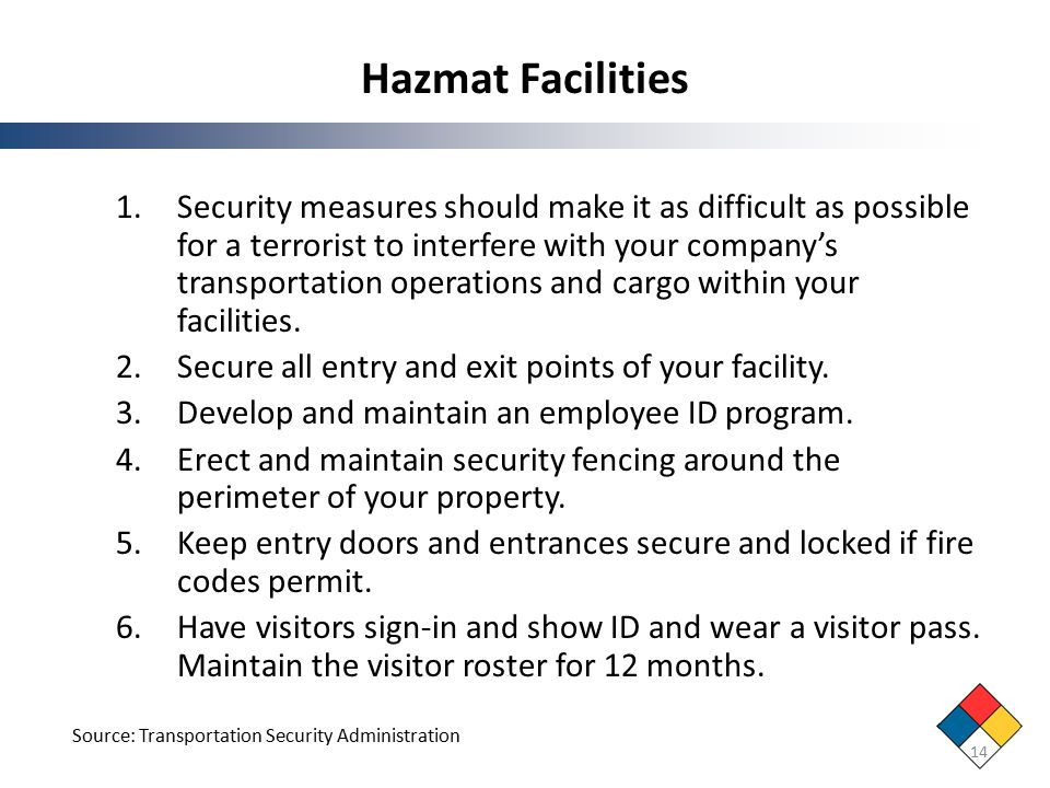 Hazmat Facilities 1.Security measures should make it as difficult as possible for a terrorist to interfere with your company's transportation operations and cargo within your facilities.