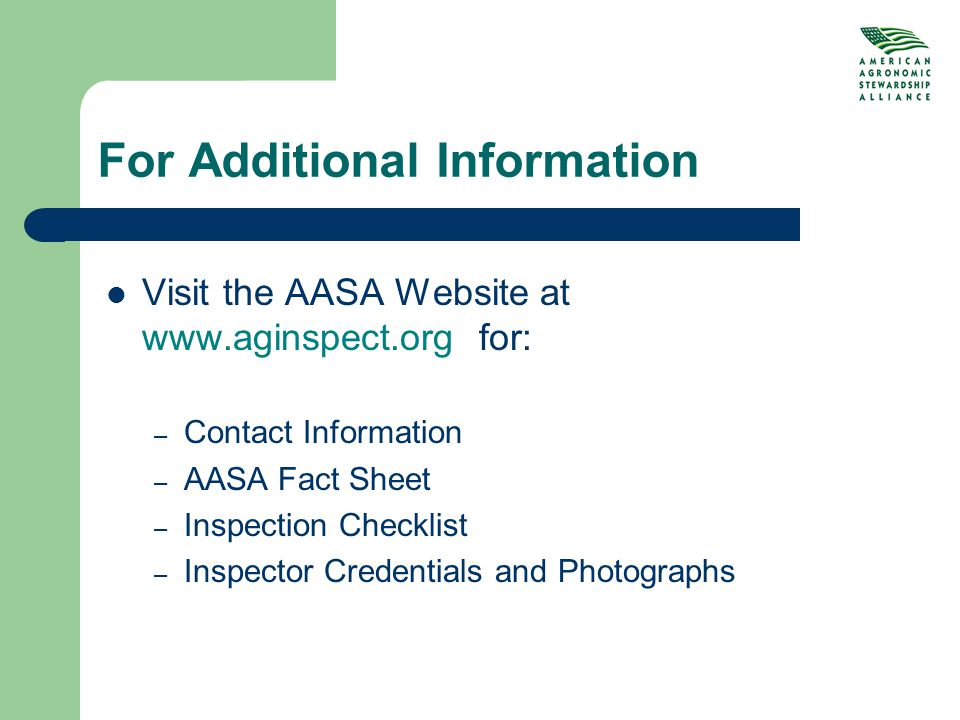 For Additional Information Visit the AASA Website at www.aginspect.org for: – Contact Information – AASA Fact Sheet – Inspection Checklist – Inspector