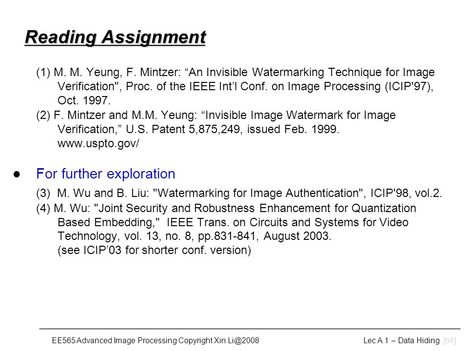 EE565 Advanced Image Processing Copyright Xin Li@2008 Lec A.1 – Data Hiding [64] Reading Assignment (1) M.