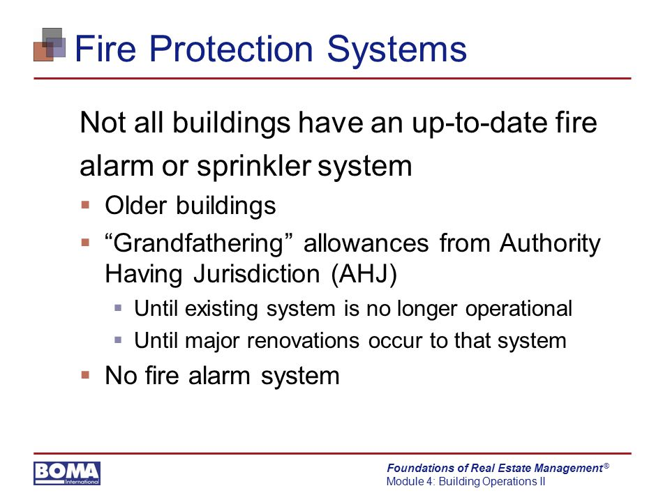 Foundations of Real Estate Management Module 4: Building Operations II ® Fire Alarm Systems 3 components  Fire alarm panel  Initiating devices  Notification appliances