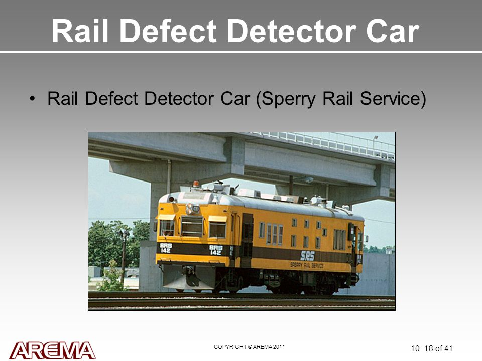 COPYRIGHT © AREMA 2011 10: 18 of 41 Rail Defect Detector Car Rail Defect Detector Car (Sperry Rail Service)