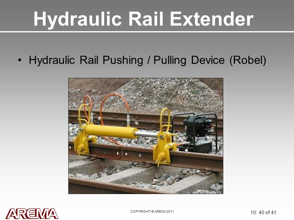 COPYRIGHT © AREMA 2011 10: 40 of 41 Hydraulic Rail Extender Hydraulic Rail Pushing / Pulling Device (Robel)
