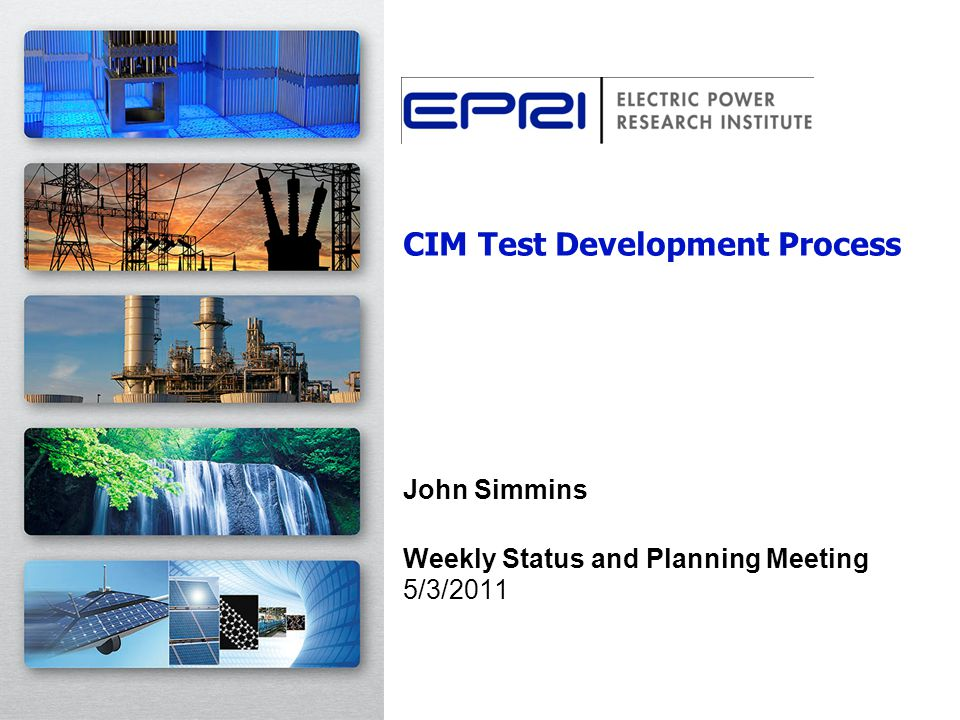 CIM Test Development Process John Simmins Weekly Status and Planning Meeting 5/3/2011