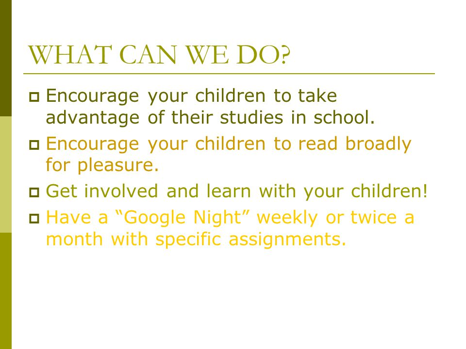 WHAT CAN WE DO.  Encourage your children to take advantage of their studies in school.