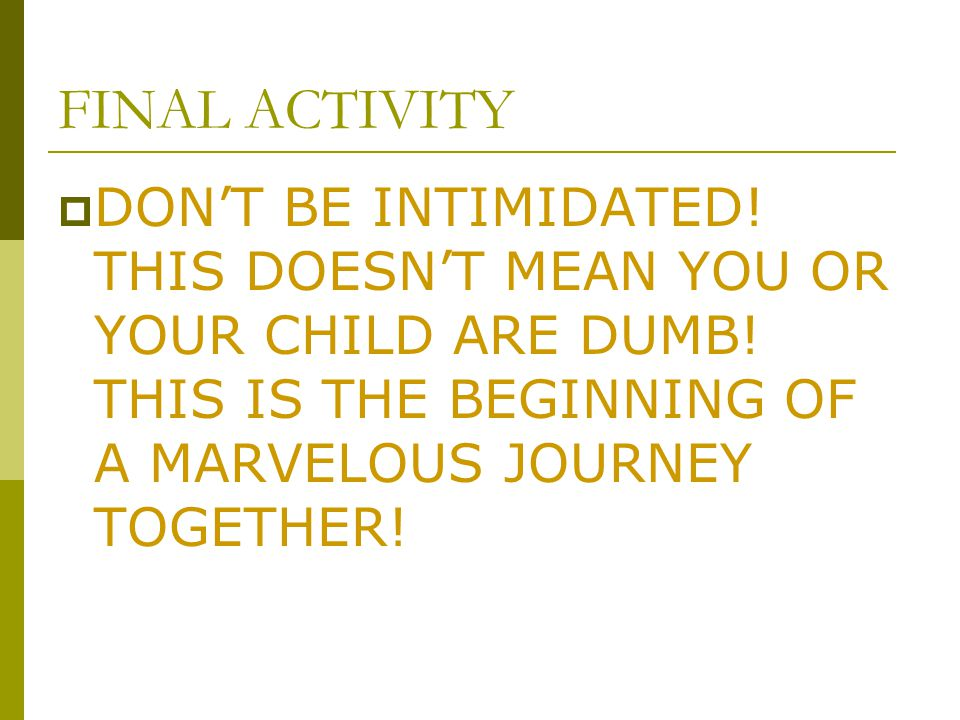 FINAL ACTIVITY  DON'T BE INTIMIDATED. THIS DOESN'T MEAN YOU OR YOUR CHILD ARE DUMB.